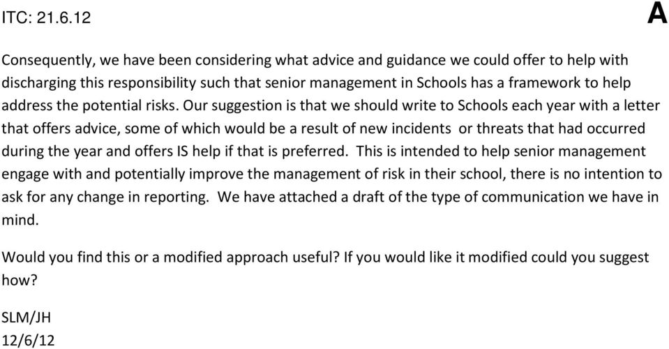 Our suggestion is that we should write to Schools each year with a letter that offers advice, some of which would be a result of new incidents or threats that had occurred during the year and offers