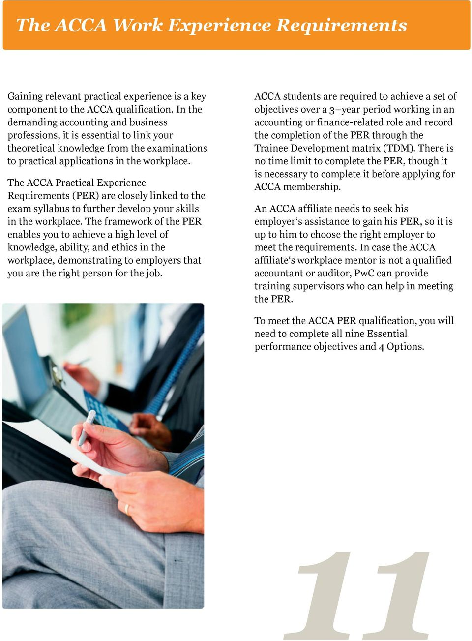 The ACCA Practical Experience Requirements (PER) are closely linked to the exam syllabus to further develop your skills in the workplace.