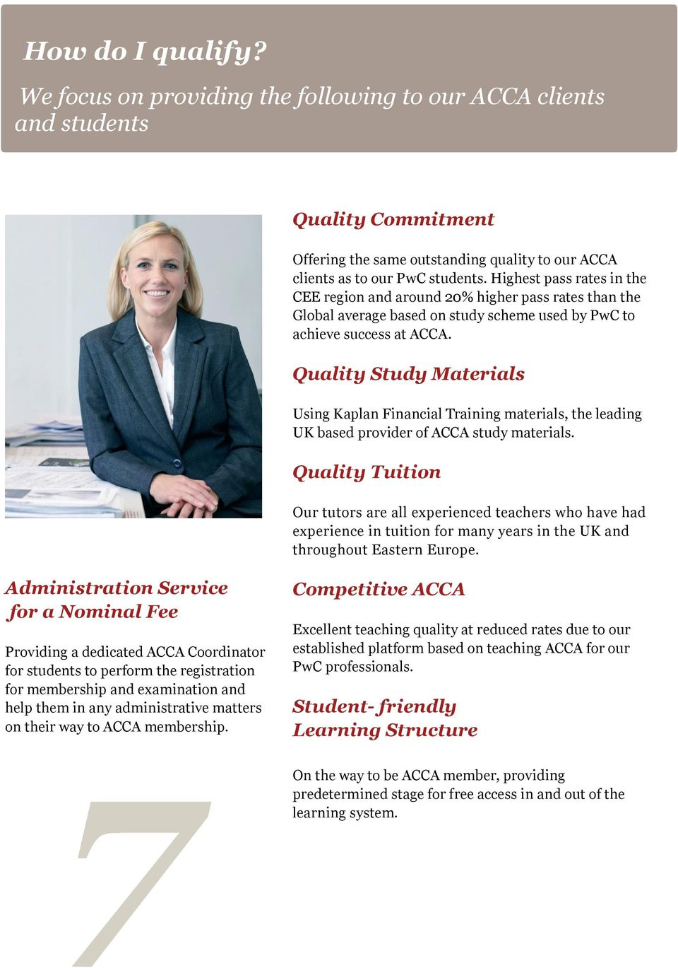 Quality Study Materials Using Kaplan Financial Training materials, the leading UK based provider of ACCA study materials.