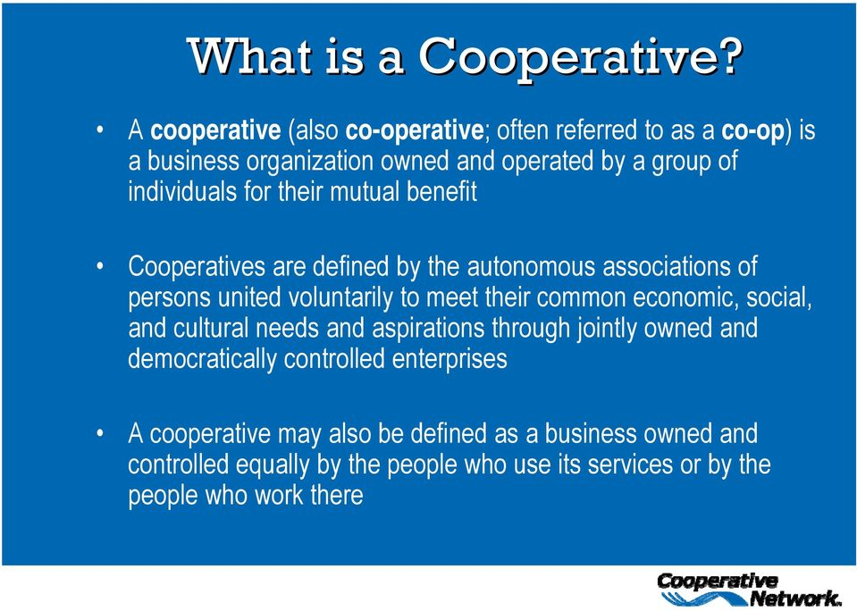for their mutual benefit Cooperatives are defined by the autonomous associations of persons united voluntarily to meet their common