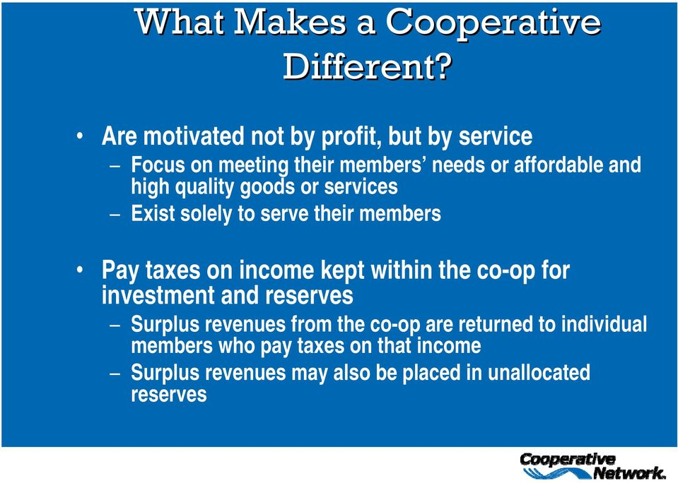 quality goods or services Exist solely to serve their members Pay taxes on income kept within the co-op