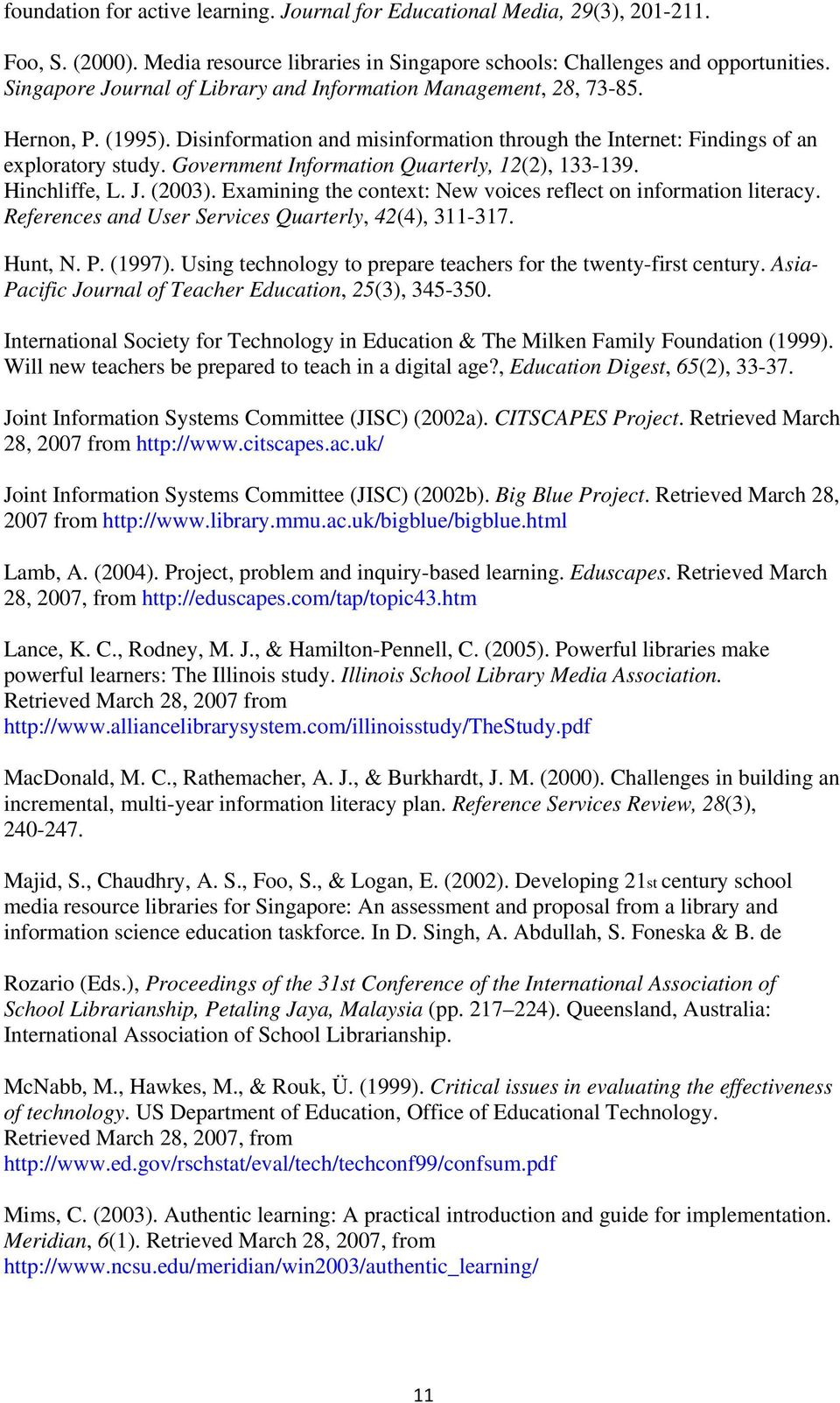Government Information Quarterly, 12(2), 133-139. Hinchliffe, L. J. (2003). Examining the context: New voices reflect on information literacy. References and User Services Quarterly, 42(4), 311-317.