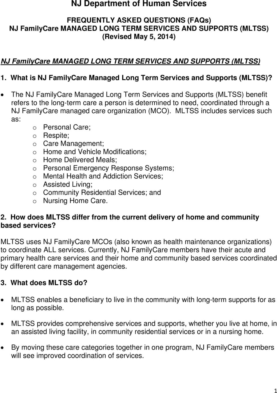 The NJ FamilyCare Managed Long Term Services and Supports (MLTSS) benefit refers to the long-term care a person is determined to need, coordinated through a NJ FamilyCare managed care organization