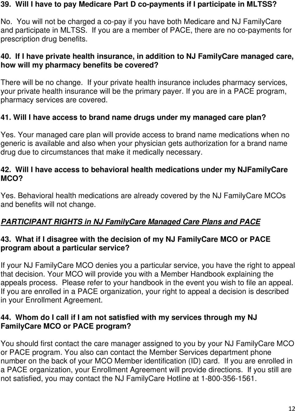 If I have private health insurance, in addition to NJ FamilyCare managed care, how will my pharmacy benefits be covered? There will be no change.