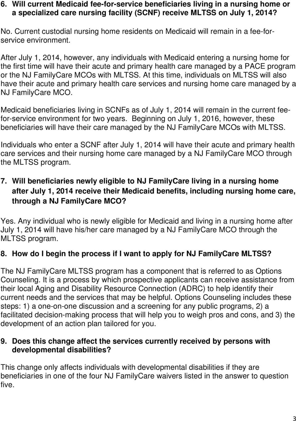 After July 1, 2014, however, any individuals with Medicaid entering a nursing home for the first time will have their acute and primary health care managed by a PACE program or the NJ FamilyCare MCOs