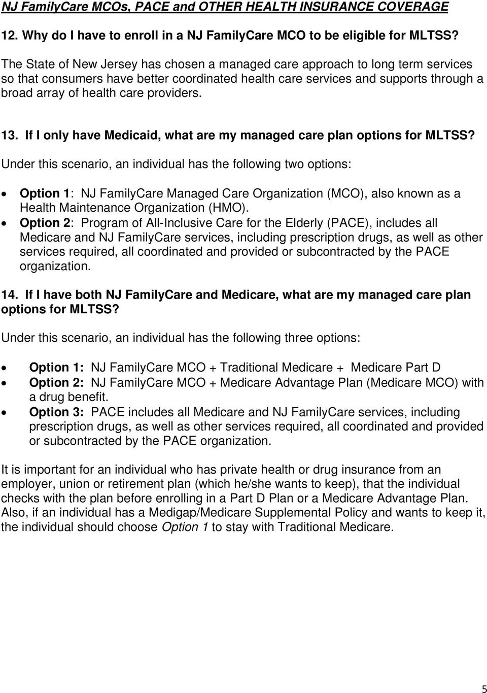 providers. 13. If I only have Medicaid, what are my managed care plan options for MLTSS?