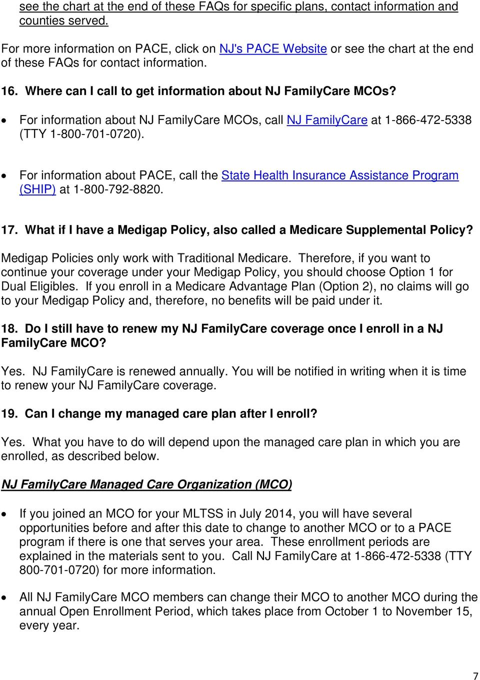 For information about NJ FamilyCare MCOs, call NJ FamilyCare at 1-866-472-5338 (TTY 1-800-701-0720).