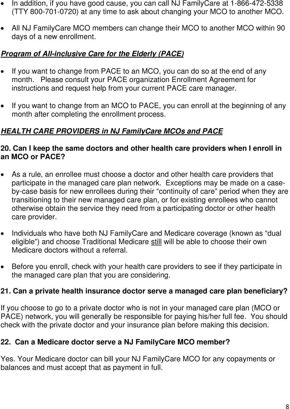 Program of All-inclusive Care for the Elderly (PACE) If you want to change from PACE to an MCO, you can do so at the end of any month.
