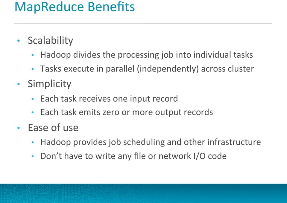 one input record Each task emits zero or more output records Ease of use Hadoop