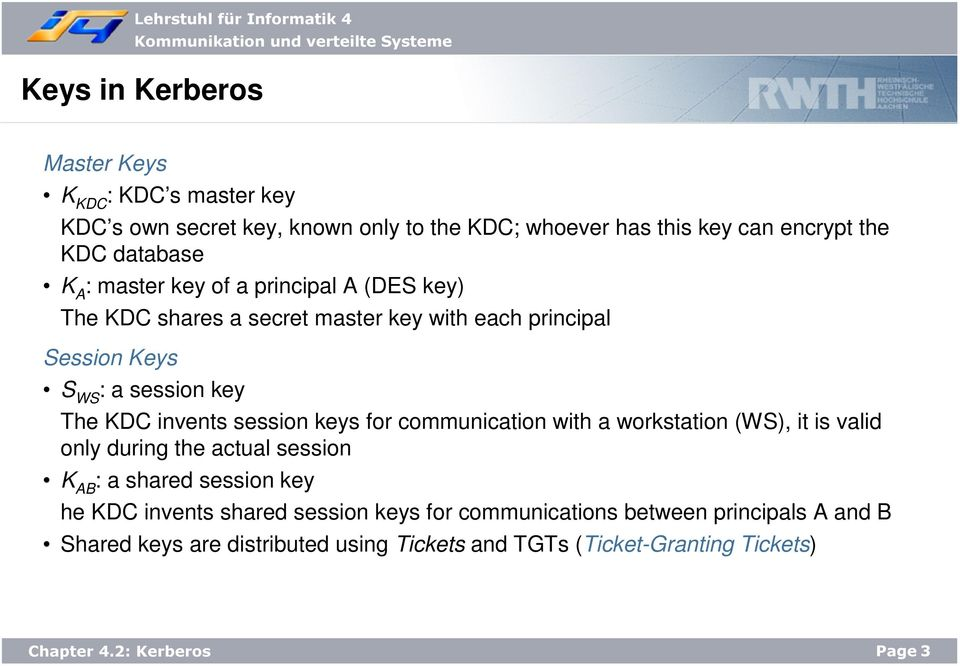KDC invents session keys for communication with a workstation (WS), it is valid only during the actual session K AB : a shared session key he KDC