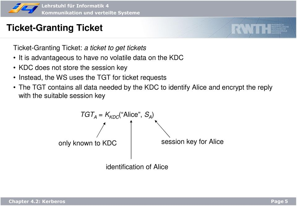 requests The TGT contains all data needed by the KDC to identify Alice and encrypt the reply with the