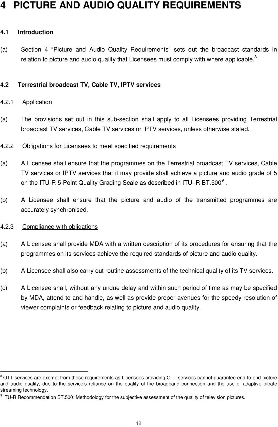 2 Terrestrial broadcast TV, Cable TV, IPTV services 4.2.1 Application The provisions set out in this sub-section shall apply to all Licensees providing Terrestrial broadcast TV services, Cable TV services or IPTV services, unless otherwise stated.