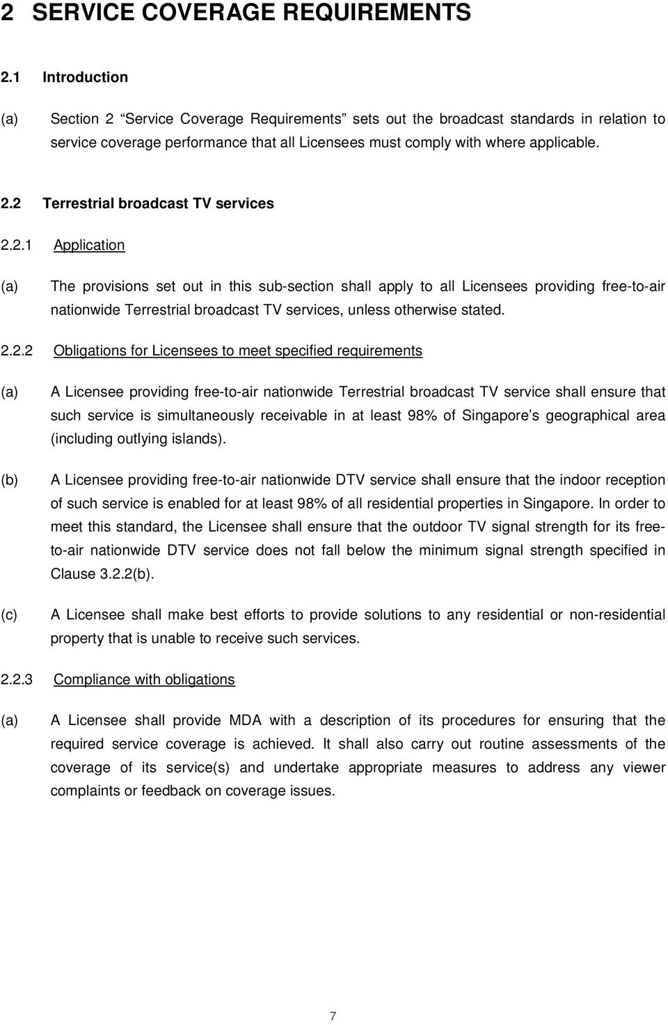 2.1 Application The provisions set out in this sub-section shall apply to all Licensees providing free-to-air nationwide Terrestrial broadcast TV services, unless otherwise stated. 2.2.2 Obligations