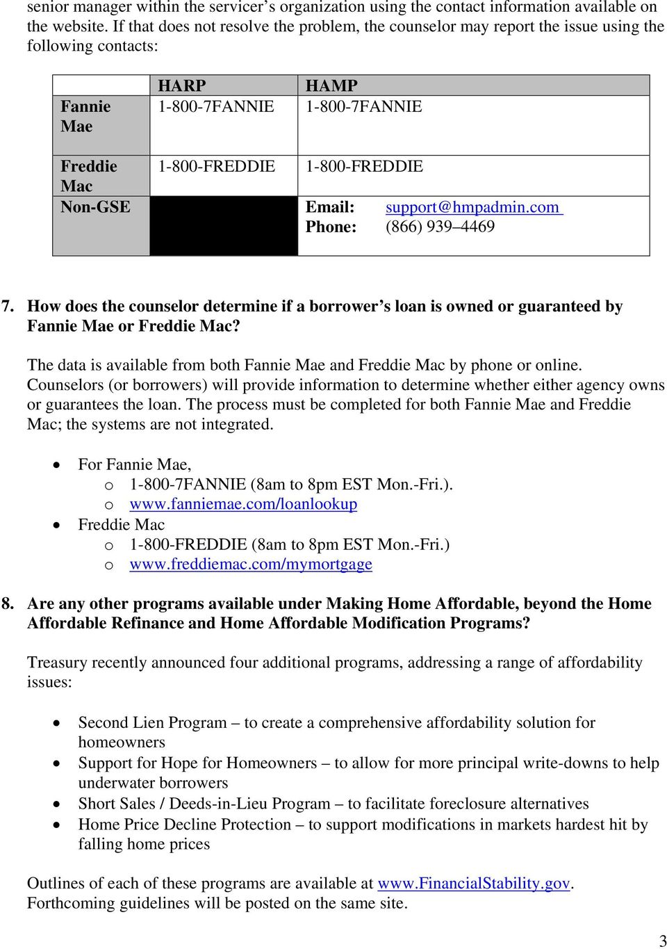 Email: support@hmpadmin.com Phone: (866) 939 4469 7. How does the counselor determine if a borrower s loan is owned or guaranteed by Fannie Mae or Freddie Mac?