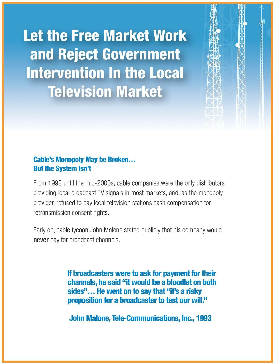 retransmission consent rights. Early on, cable tycoon John Malone stated publicly that his company would never pay for broadcast channels.