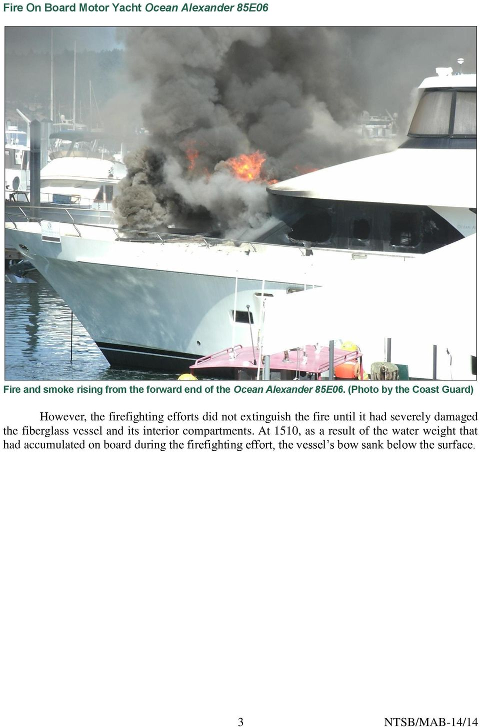 had severely damaged the fiberglass vessel and its interior compartments.