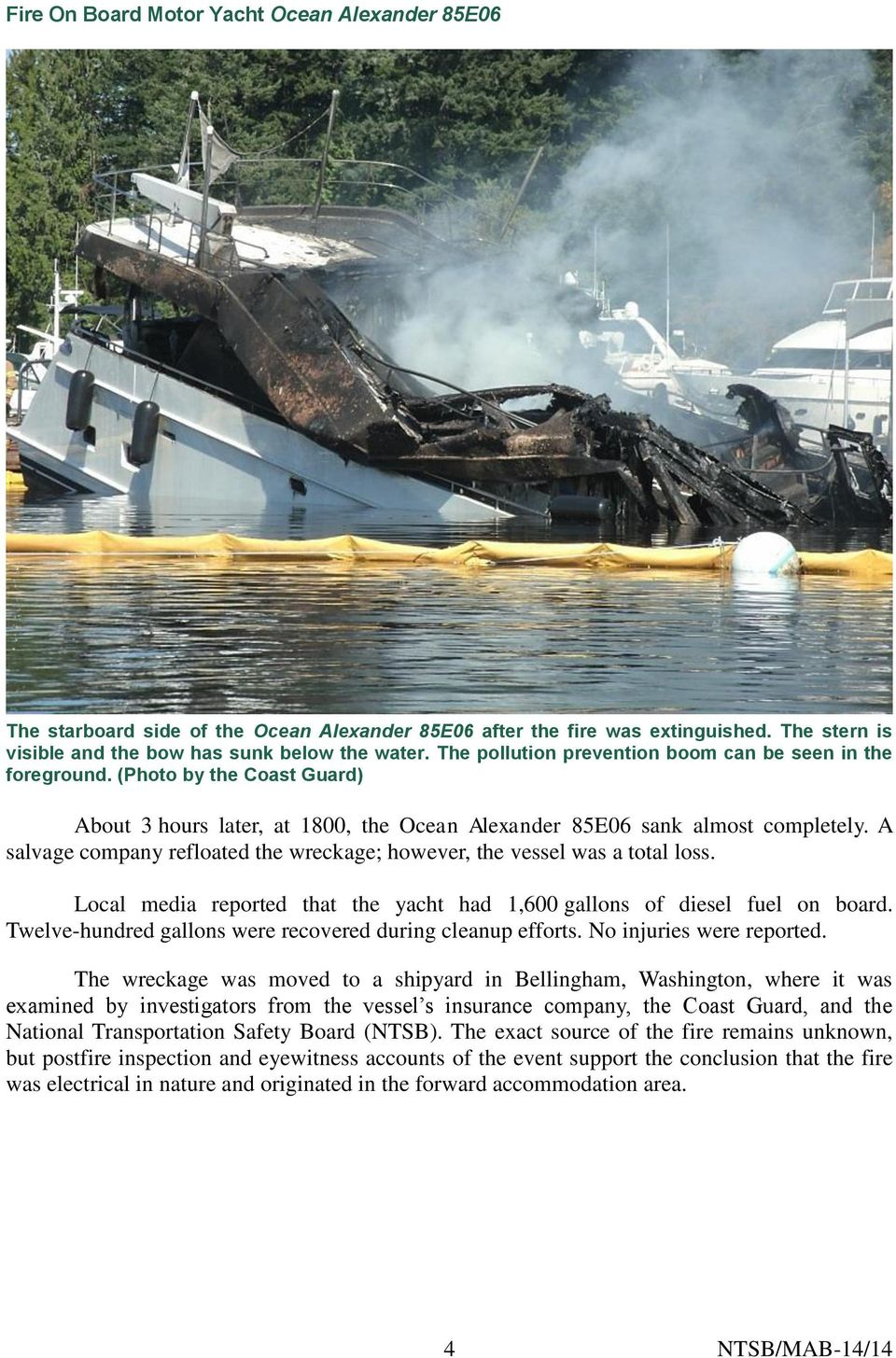 Local media reported that the yacht had 1,600 gallons of diesel fuel on board. Twelve-hundred gallons were recovered during cleanup efforts. No injuries were reported.