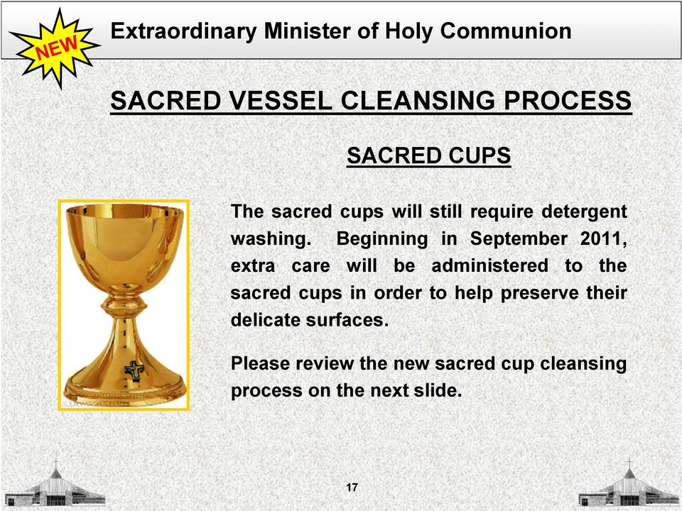 Beginning in September 2011, extra care will be administered to the sacred cups in