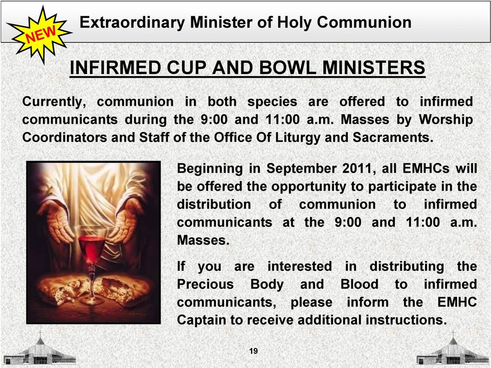 Beginning in September 2011, all EMHCs will be offered the opportunity to participate in the distribution of communion to infirmed communicants at the