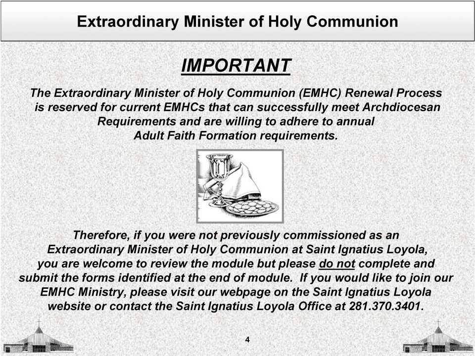 Therefore, if you were not previously commissioned as an Extraordinary Minister of Holy Communion at Saint Ignatius Loyola, you are welcome to review the module