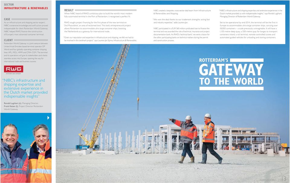 CLIENT Rotterdam World Gateway is a joint venture between United Arab Emirates-based terminal operator DP World and four globally-operating container shipping lines: APL, MOL, HMM and CMA-CGM.