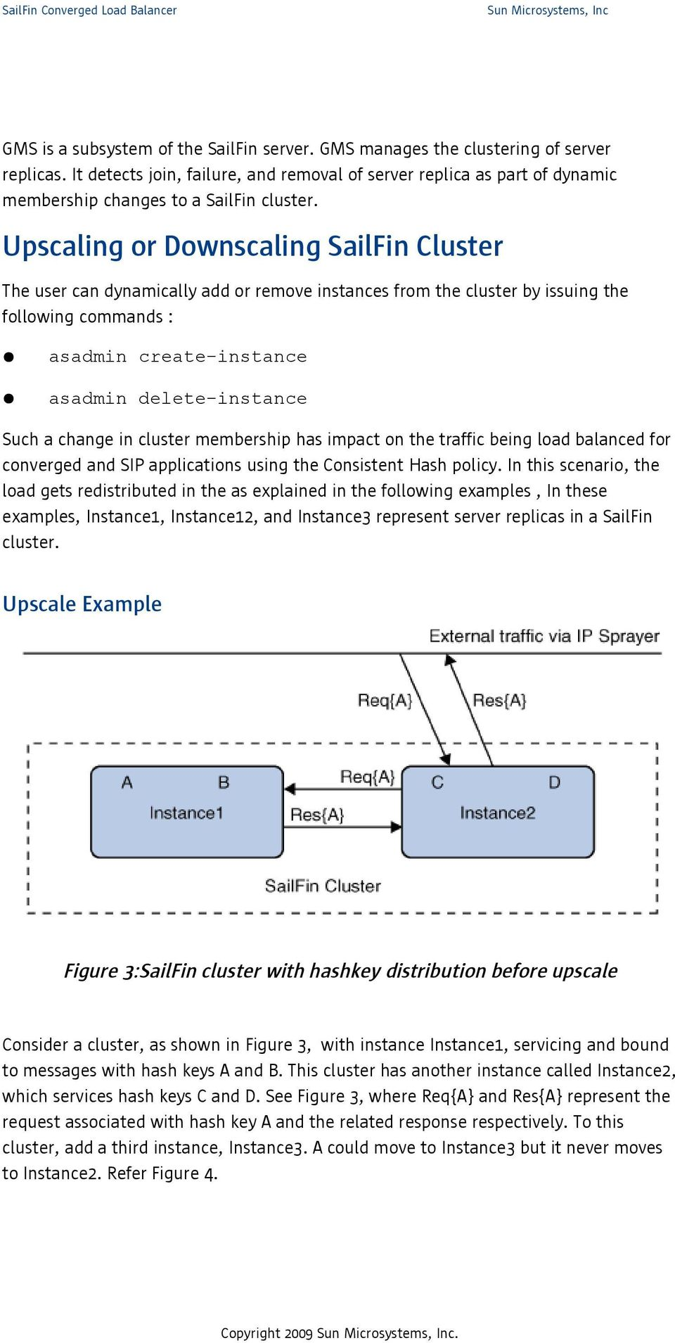 Upscaling or Downscaling SailFin Cluster The user can dynamically add or remove instances from the cluster by issuing the following commands : asadmin create-instance asadmin delete-instance Such a