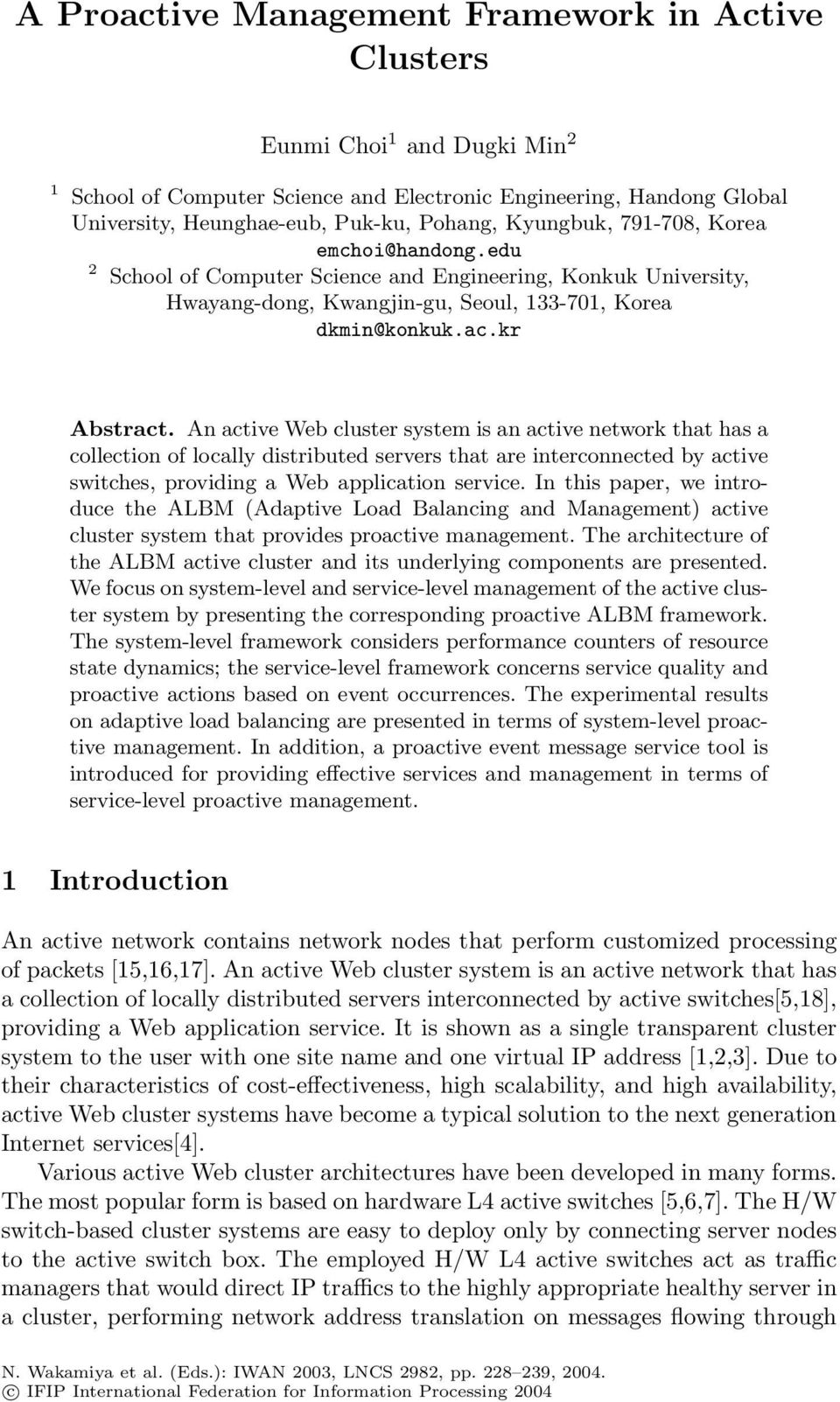 An active Web cluster system is an active network that has a collection of locally distributed servers that are interconnected by active switches, providing a Web application service.