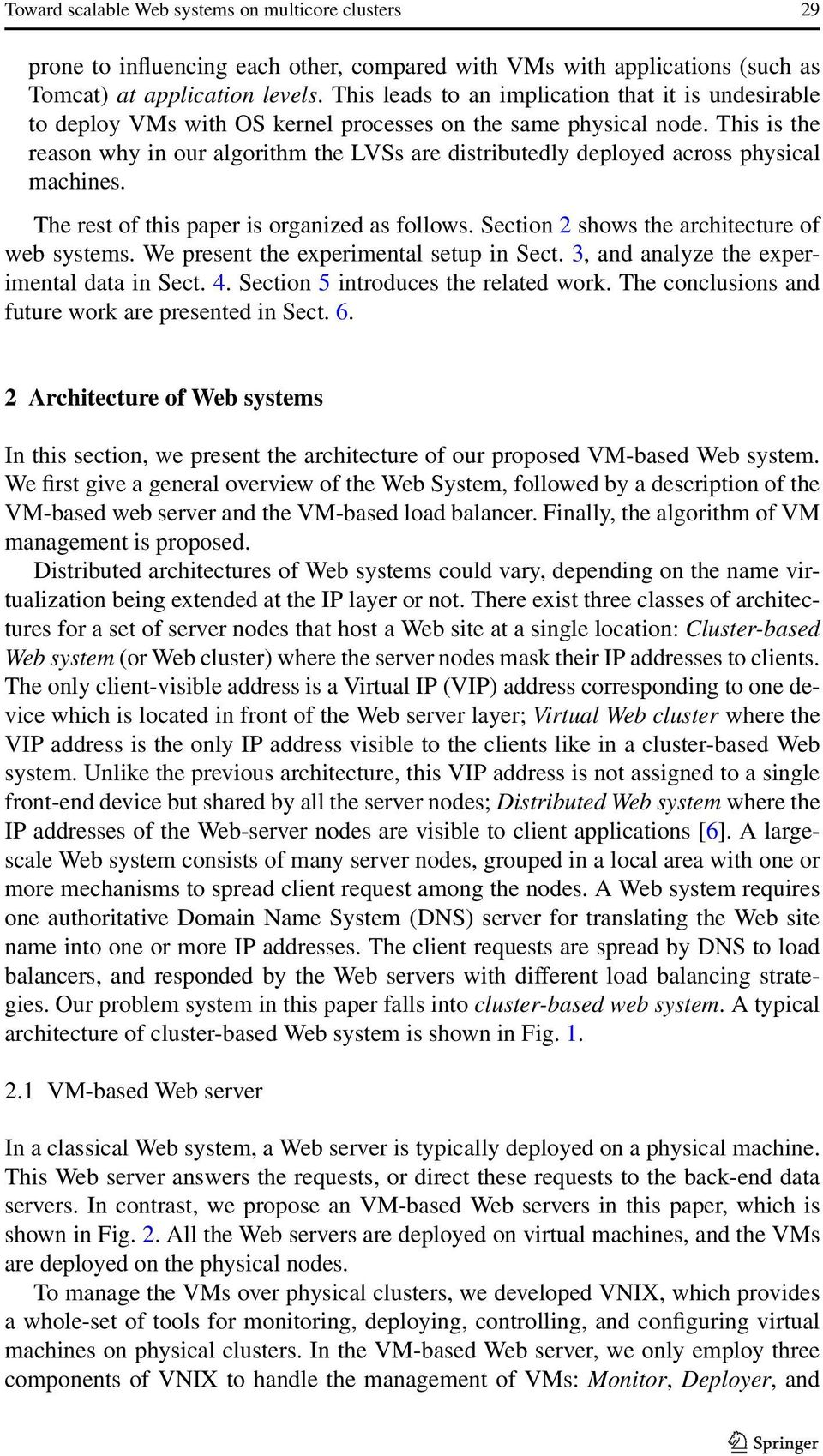 This is the reason why in our algorithm the LVSs are distributedly deployed across physical machines. The rest of this paper is organized as follows. Section 2 shows the architecture of web systems.