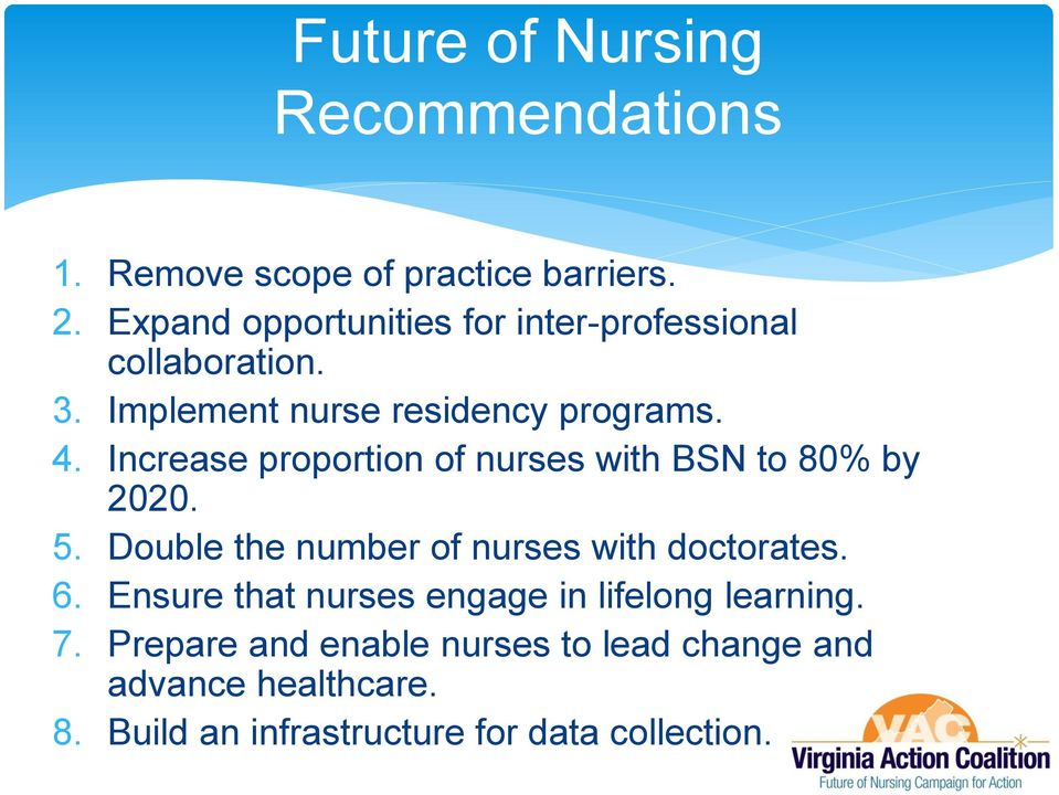 Increase proportion of nurses with BSN to 80% by 2020. 5. Double the number of nurses with doctorates. 6.
