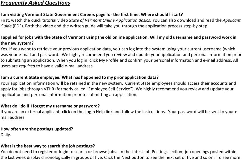 Both the video and the written guide will take you through the application process step-by-step. I applied for jobs with the State of Vermont using the old online application.
