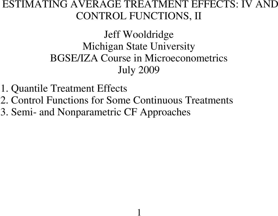 Microeconometrics July 2009 1. Quantile Treatment Effects 2.