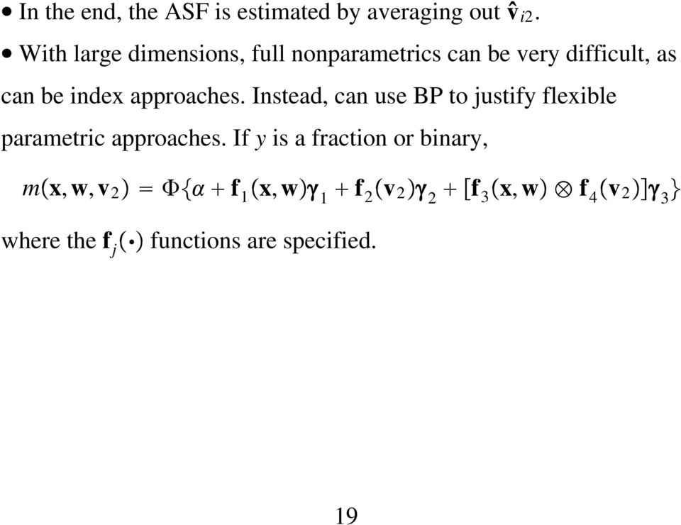 approaches. Instead, can use BP to justify flexible parametric approaches.