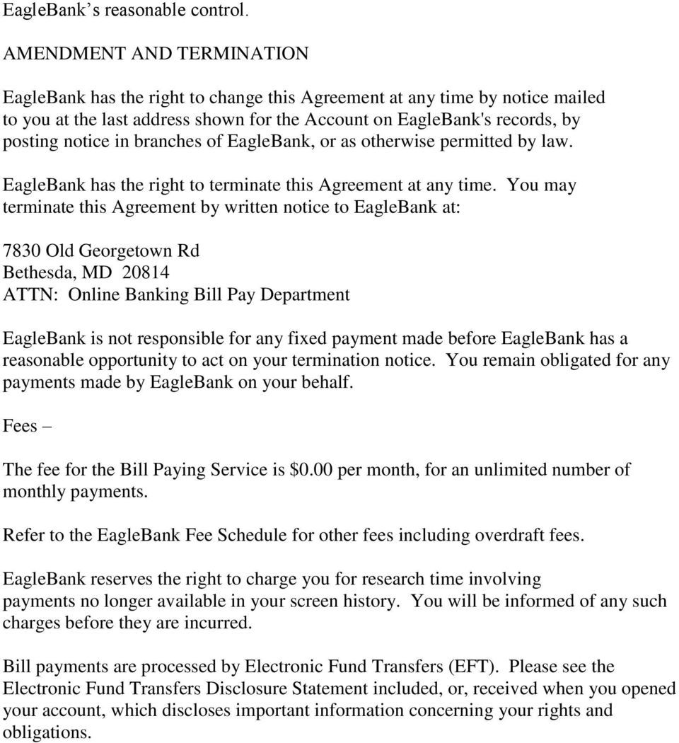 branches of EagleBank, or as otherwise permitted by law. EagleBank has the right to terminate this Agreement at any time.