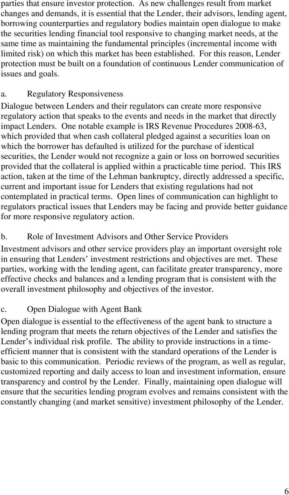 the securities lending financial tool responsive to changing market needs, at the same time as maintaining the fundamental principles (incremental income with limited risk) on which this market has