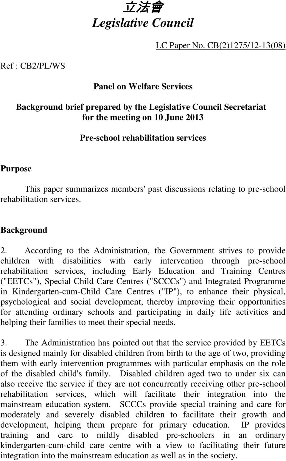 Purpose 1. This paper summarizes members' past discussions relating to pre-school rehabilitation services. Background 2.
