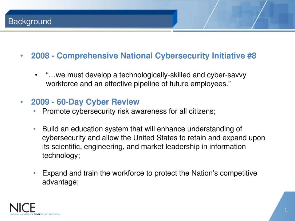 2009-60-Day Cyber Review Promote cybersecurity risk awareness for all citizens; Build an education system that will enhance understanding