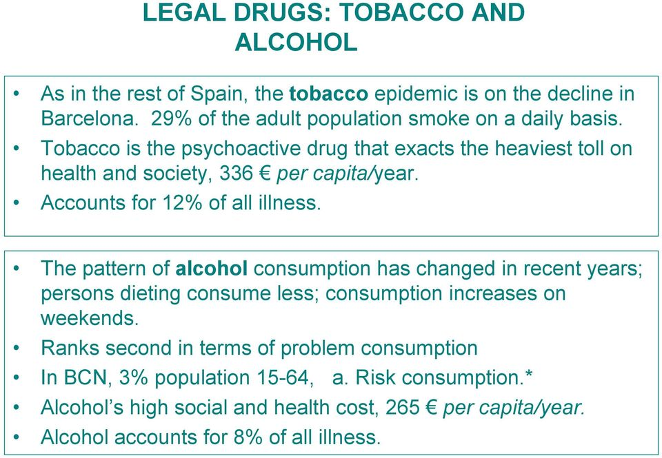 Tobacco is the psychoactive drug that exacts the heaviest toll on health and society, 336 per capita/year. Accounts for 12% of all illness.