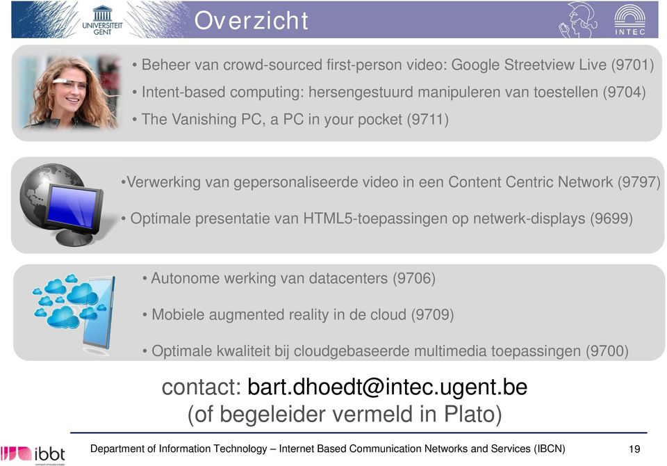 netwerk-displays (9699) Autonome werking van datacenters (9706) Mobiele augmented reality in de cloud (9709) Optimale kwaliteit bij cloudgebaseerde multimedia