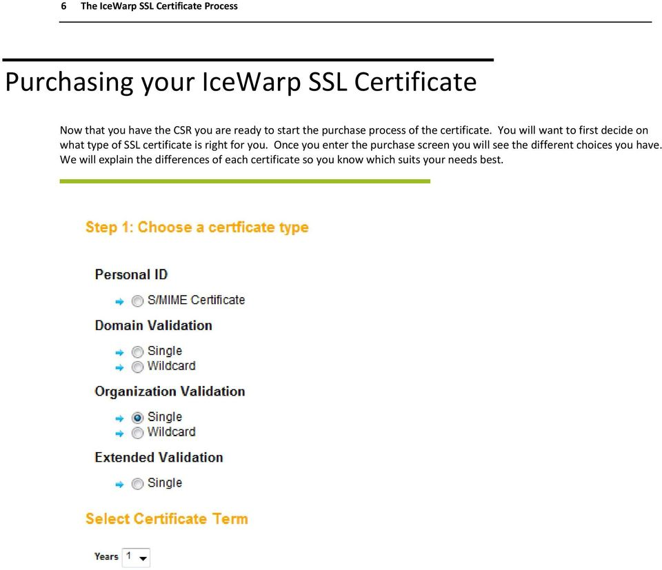 You will want to first decide on what type of SSL certificate is right for you.