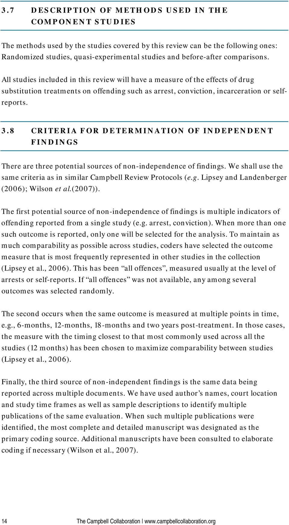 3.8 CRITERIA FOR DETERMINATION OF INDEPENDENT FINDINGS There are three potential sources of non-independence of findings. We shall use the same criteria as in similar Campbell Review Protocols (e.g. Lipsey and Landenberger (2006); Wilson et al.