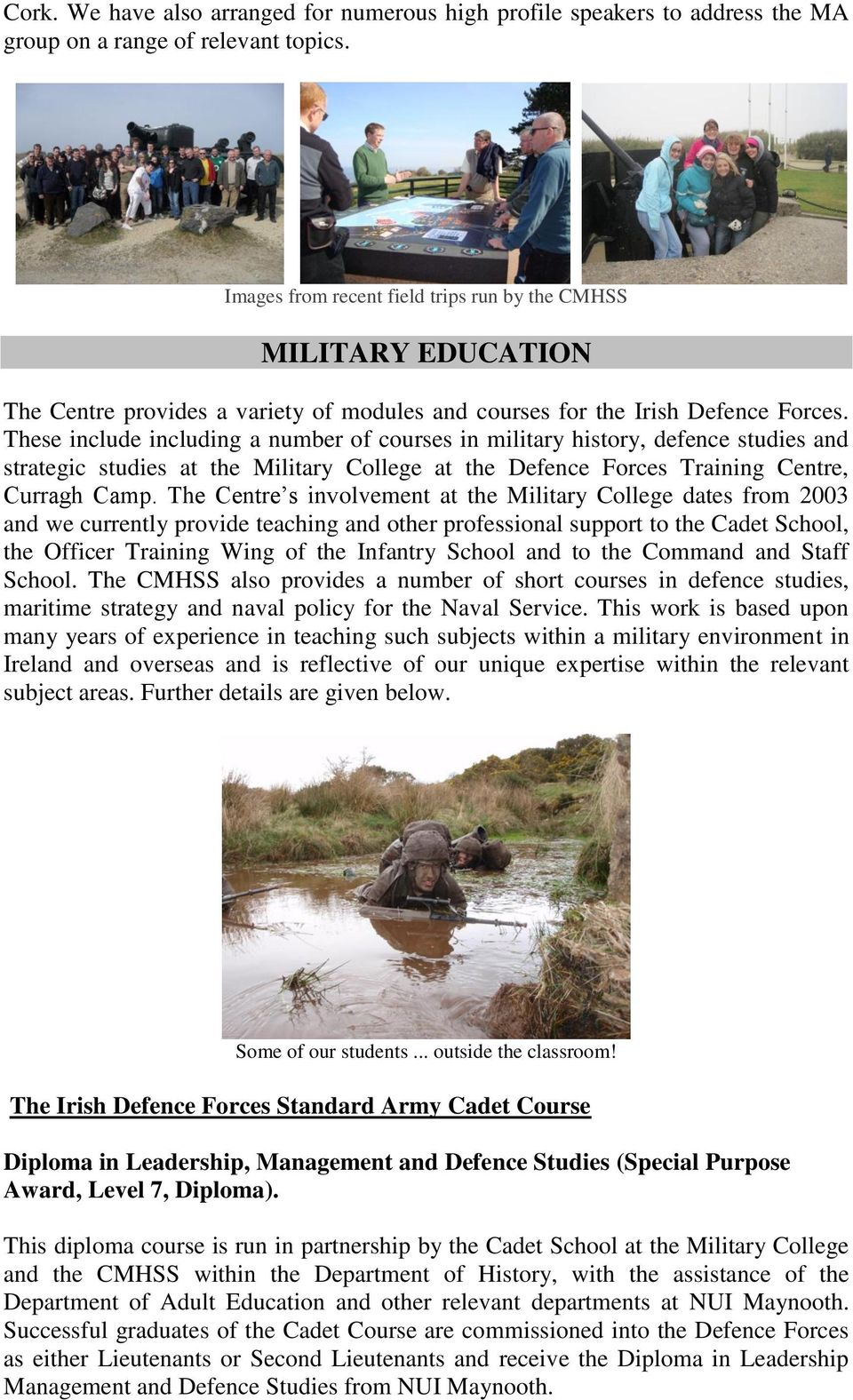 These include including a number of courses in military history, defence studies and strategic studies at the Military College at the Defence Forces Training Centre, Curragh Camp.