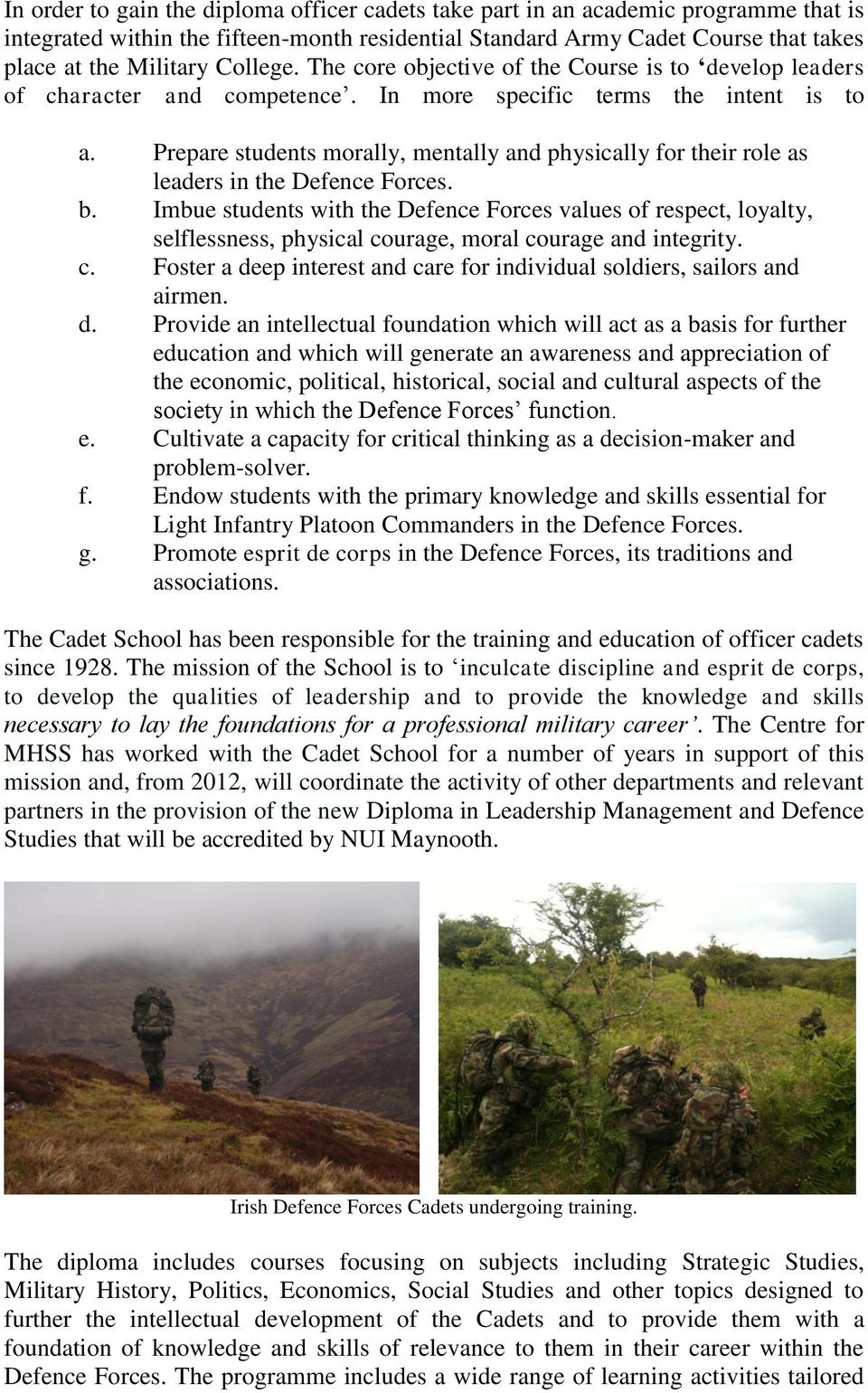 Prepare students morally, mentally and physically for their role as leaders in the Defence Forces. b.