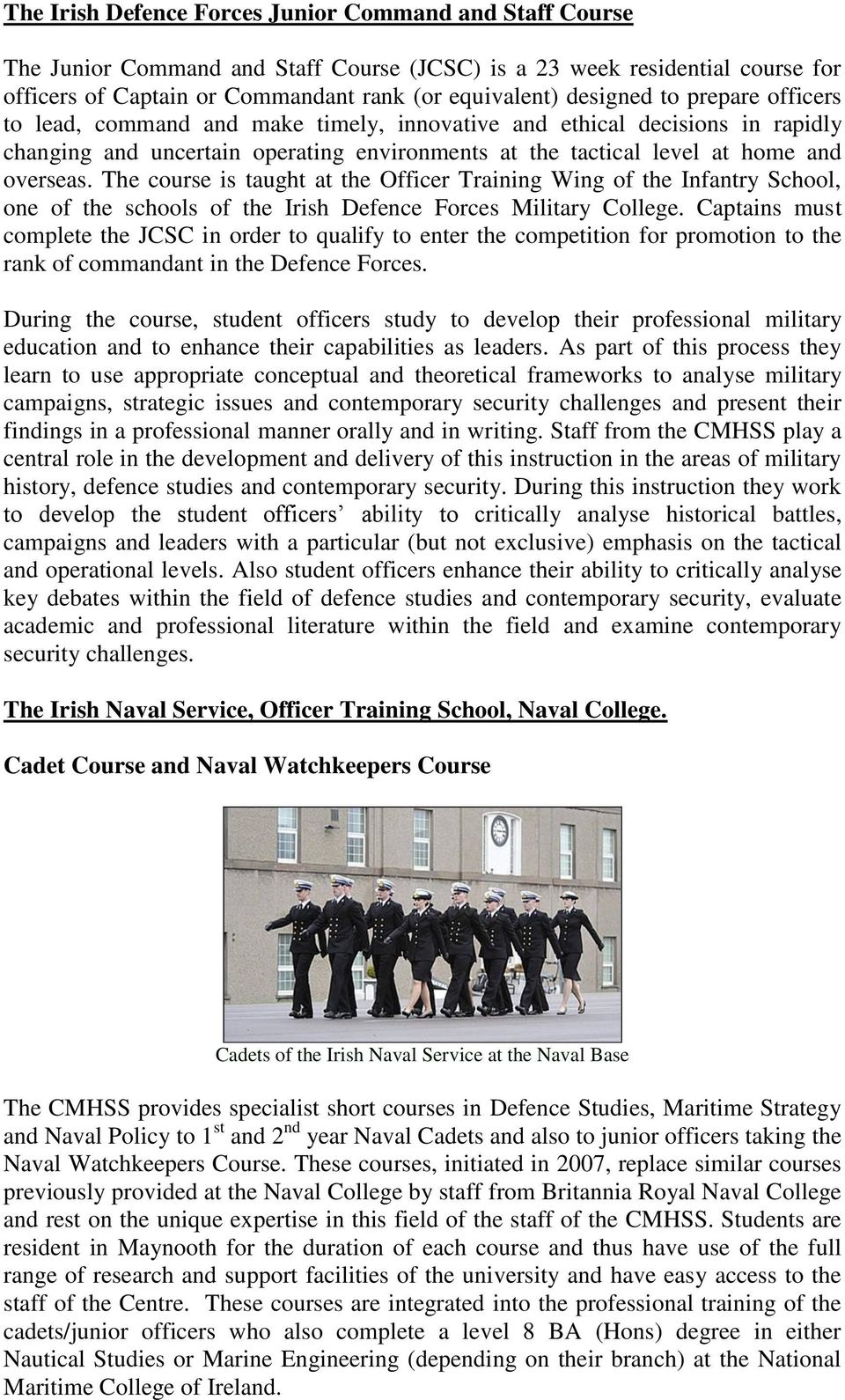 The course is taught at the Officer Training Wing of the Infantry School, one of the schools of the Irish Defence Forces Military College.
