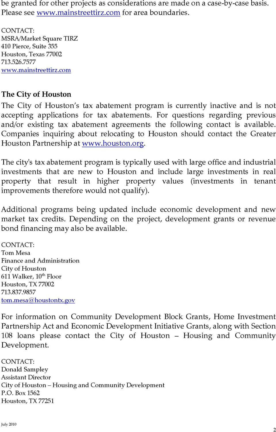 com The City of Houston The City of Houston s tax abatement program is currently inactive and is not accepting applications for tax abatements.