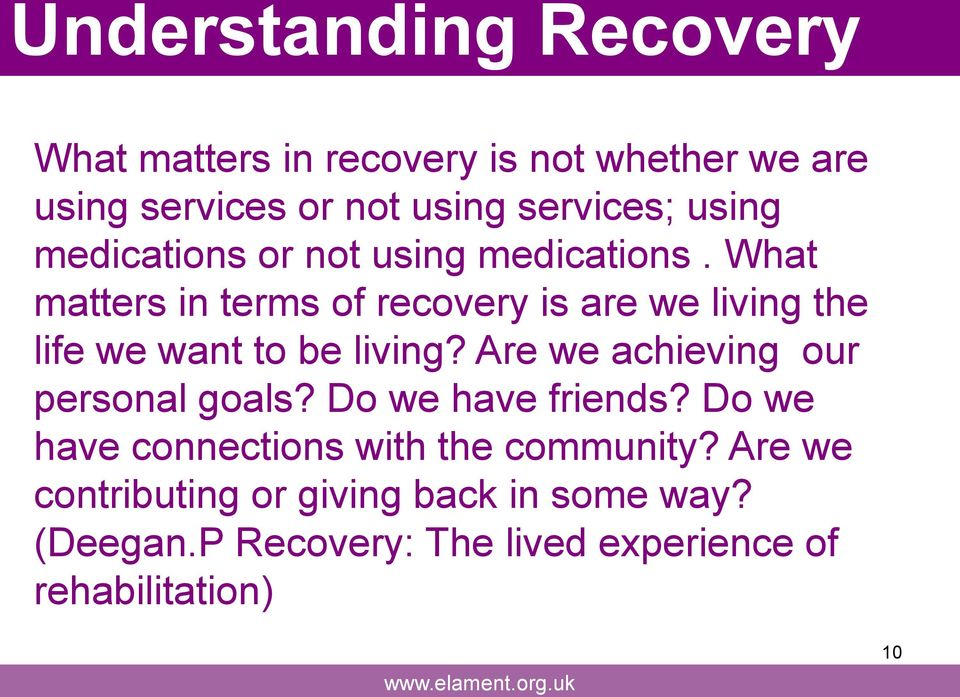 What matters in terms of recovery is are we living the life we want to be living?