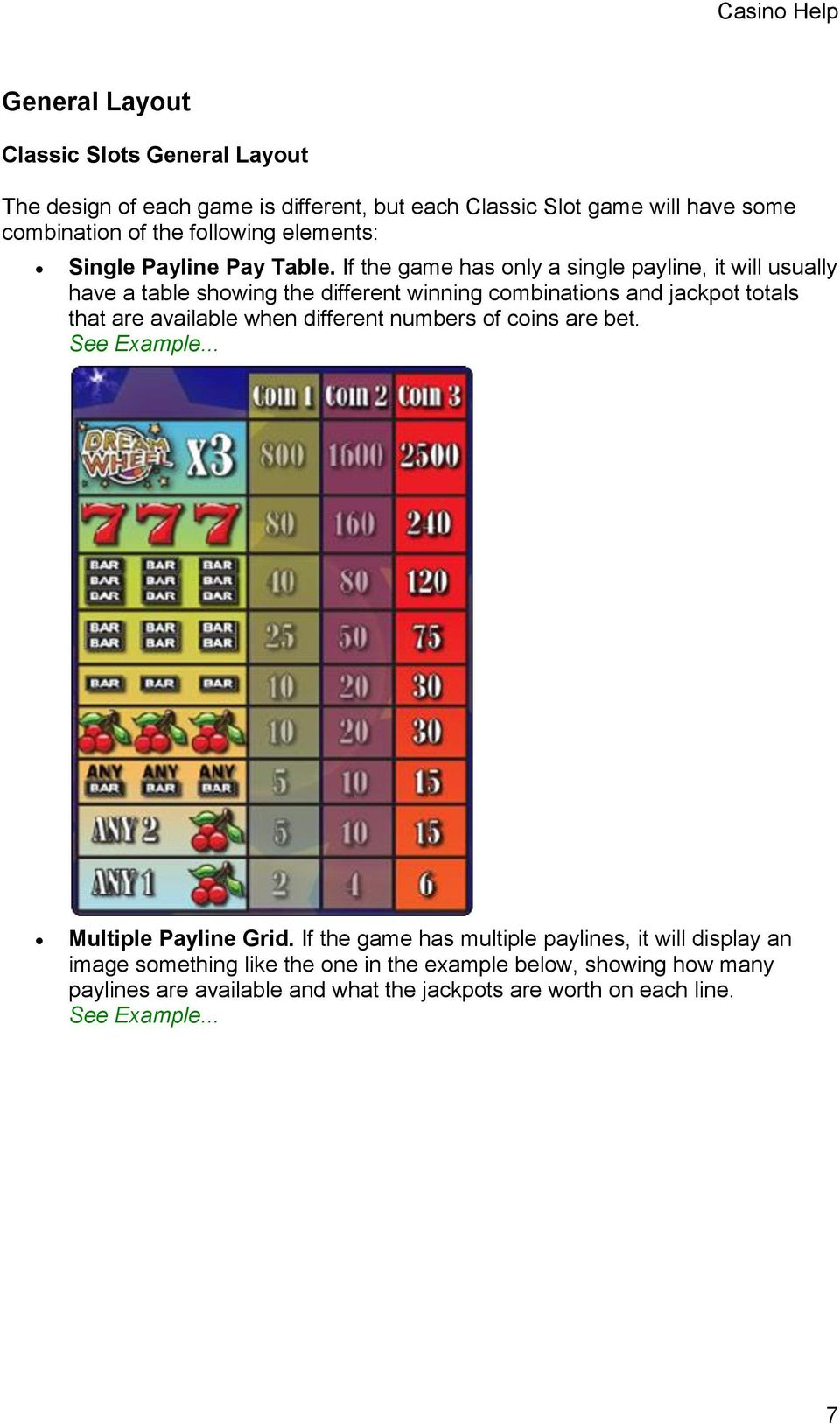 If the game has only a single payline, it will usually have a table showing the different winning combinations and jackpot totals that are available when