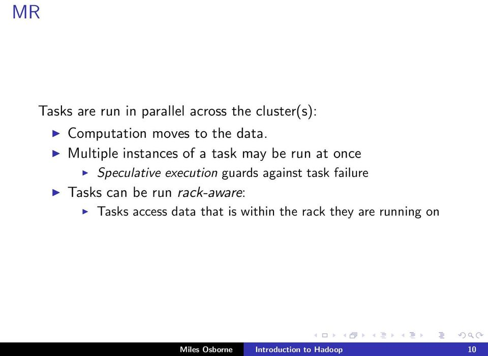guards against task failure Tasks can be run rack-aware: Tasks access data