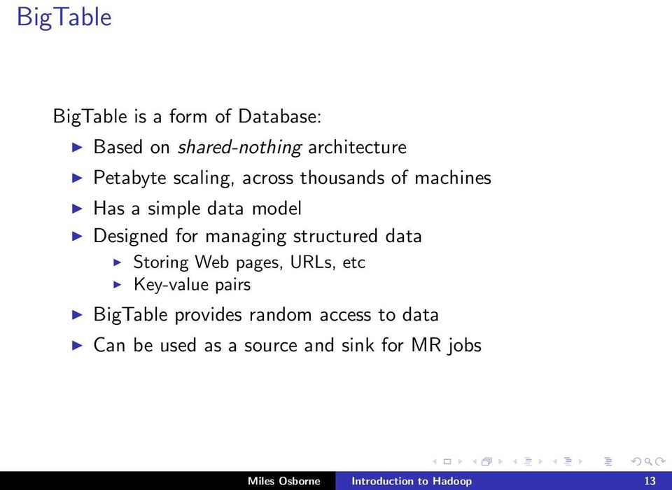 structured data Storing Web pages, URLs, etc Key-value pairs BigTable provides random