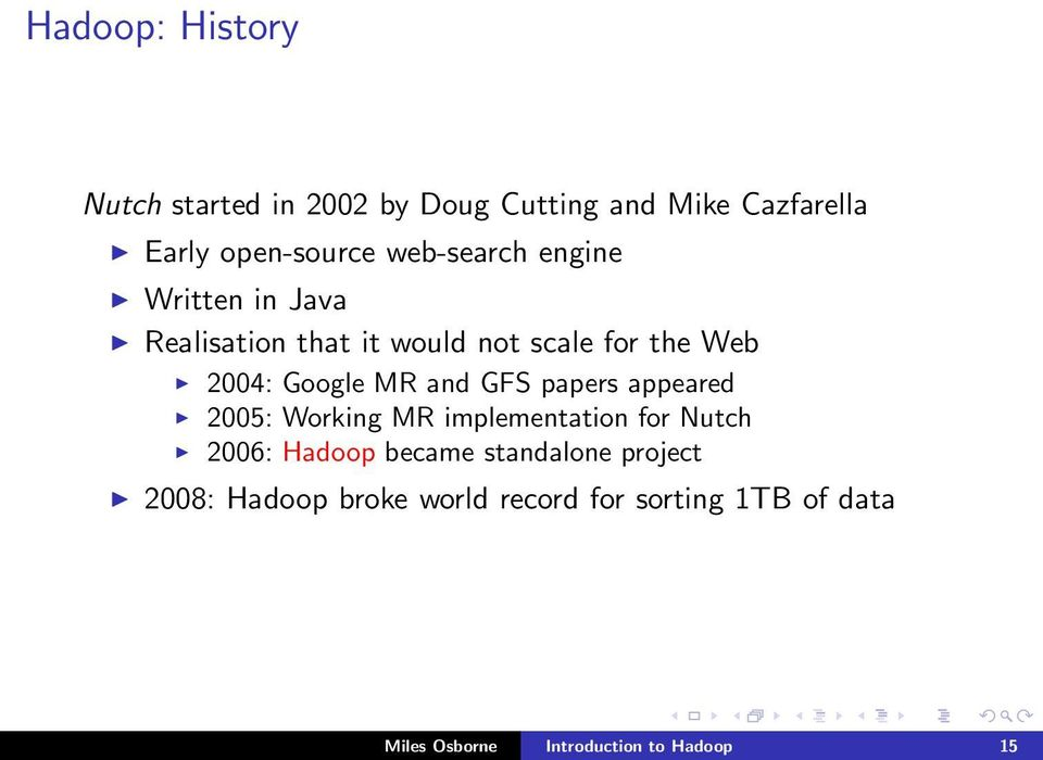 and GFS papers appeared 2005: Working MR implementation for Nutch 2006: Hadoop became standalone