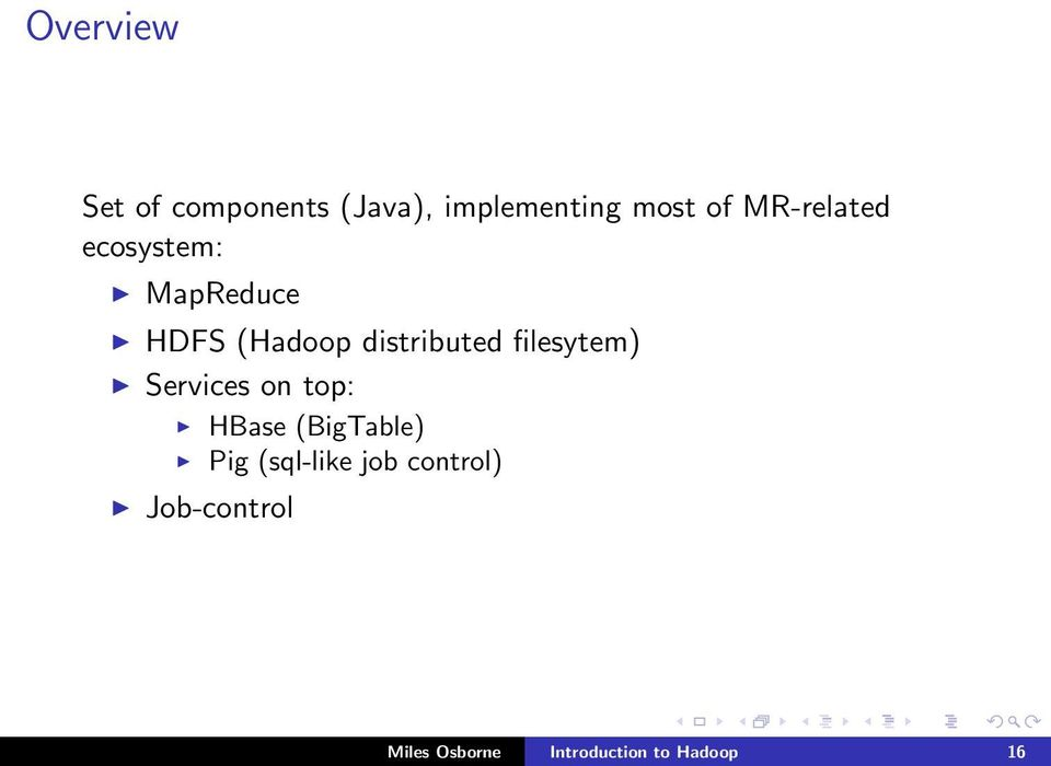 filesytem) Services on top: HBase (BigTable) Pig (sql-like